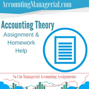 Accounting Theory Assignment & Homework Help