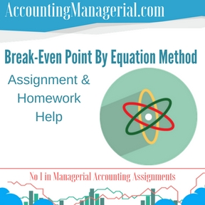break even point by equation method managerial accounting  break even point by equation method assignment homework help