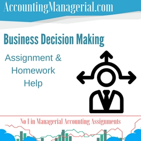 Business Decision Making Assignment & Homework Help