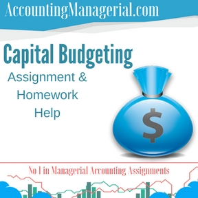 Capital Budgeting Assignment & Homework Help