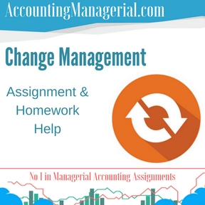 Change Management Assignment & Homework Help
