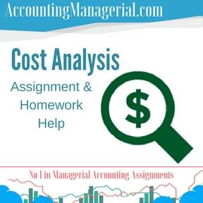 Cost Analysis Assignment & Homework Help