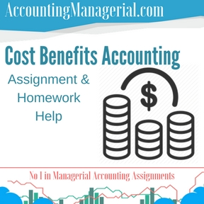 Cost Benefits Accounting Assignment & Homework Help
