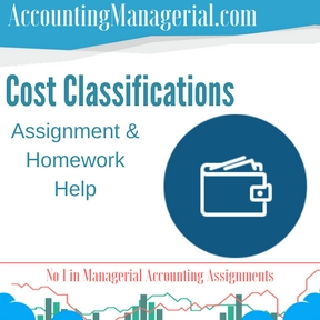 Cost Classifications Assignment & Homework Help