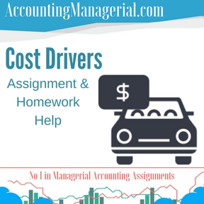 cost drivers managerial accounting assignment help cost drivers  cost drivers assignment homework help