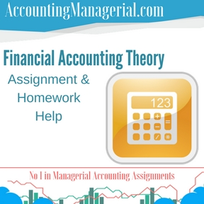 Financial Accounting Theory Assignment & Homework Help