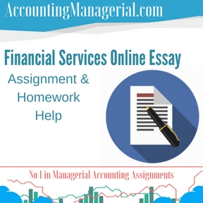 Financial Services Online Essay Assignment & Homework Help