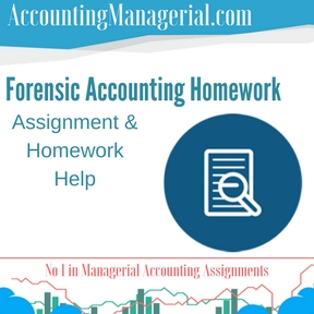 Forensic Accounting Homework Assignment & Homework Help