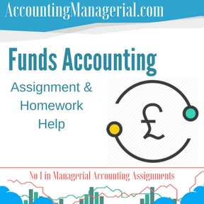 Funds Accounting Assignment & Homework Help