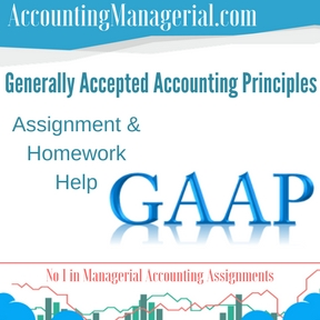 Generally Accepted Accounting Principles Assignment & Homework Help
