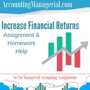 Increase Financial Returns Assignment & Homework Help