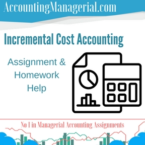 Incremental Cost Accounting Assignment & Homework Help