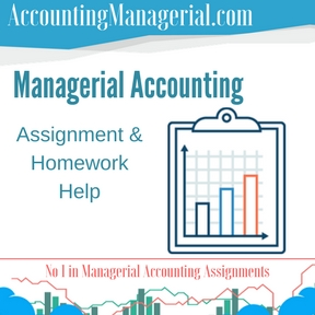 Managerial Accounting Assignment & Homework Help