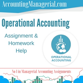Operational Accounting Assignment & Homework Help
