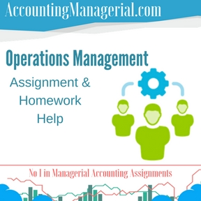Operations Management Assignment & Homework Help