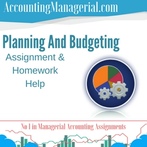 Planning And Budgeting Assignment & Homework Help