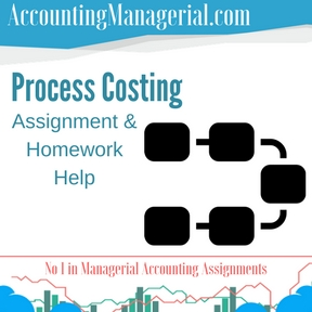 Process Costing Assignment & Homework Help