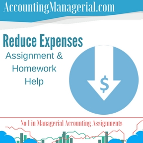Reduce Expenses Assignment & Homework Help