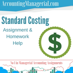Standard Costing Assignment & Homework Help